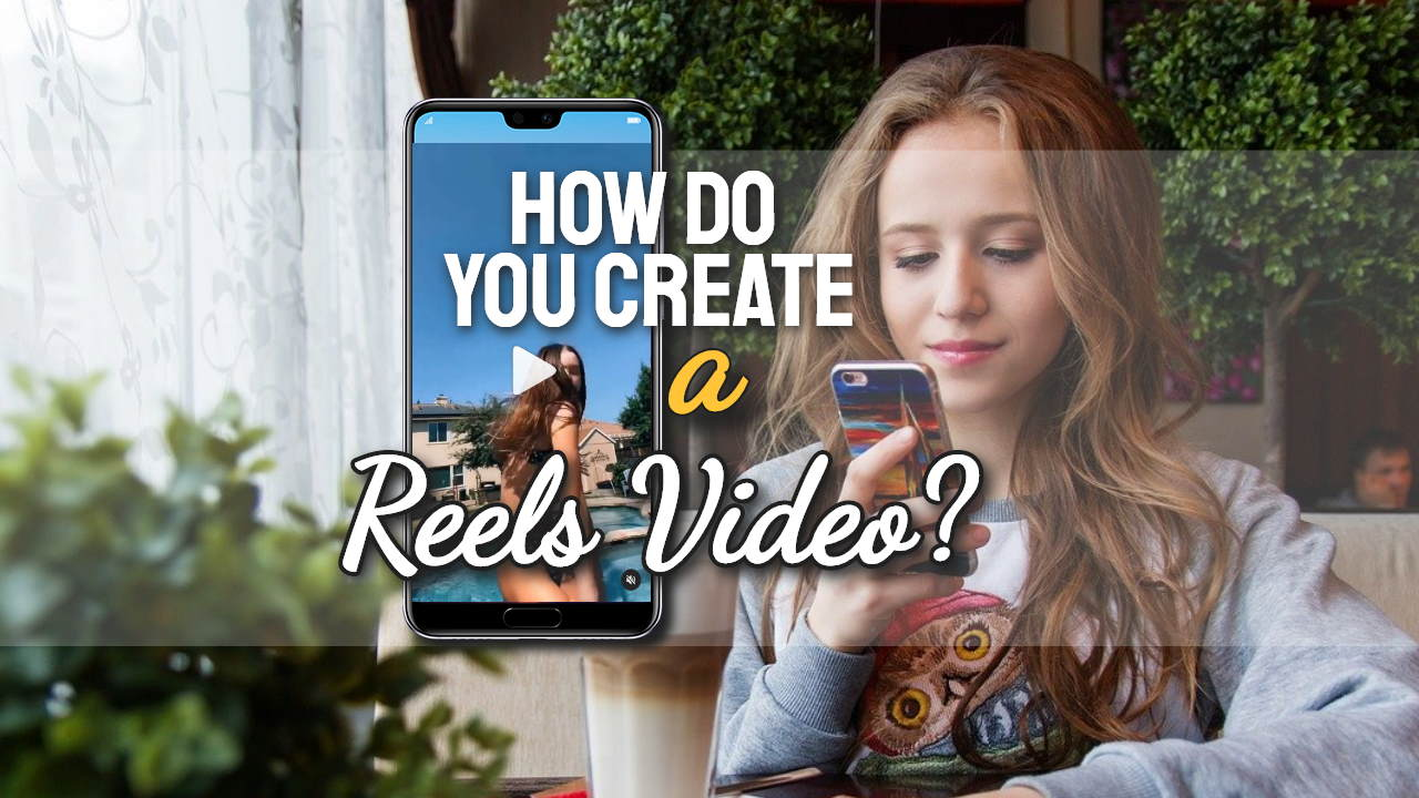 """Image with text: """"how do you create a reels video""""."""