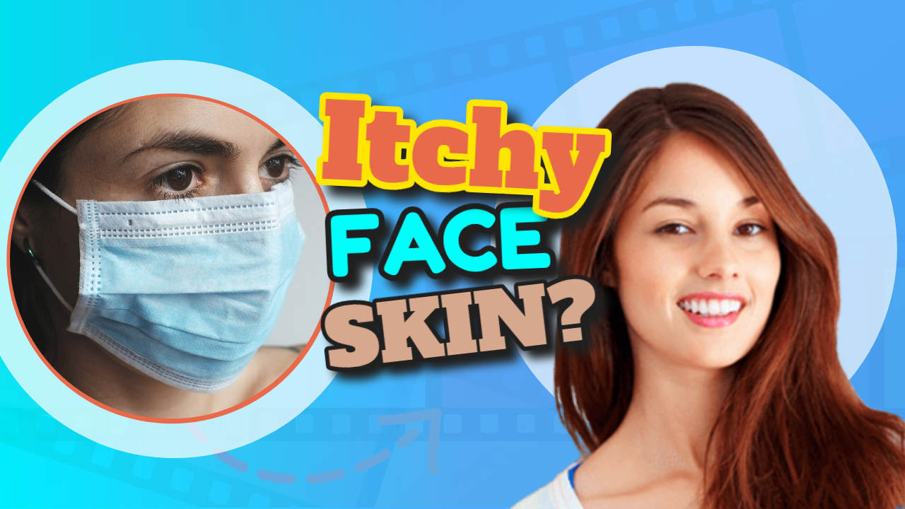 "Image text: ""Itchy face skin""."